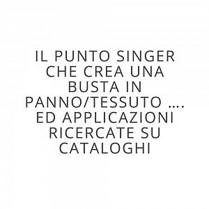 Il Punto singer che crea una busta in panno/tessuto …. Ed applicazioni ricercate su cataloghi